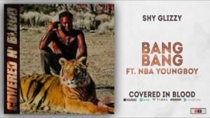 Shy Glizzy - Bang Bang Ft. NBA YoungBoy